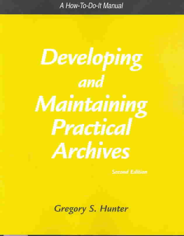 Developing and Maintaining Practical Archives By Hunter, Gregory S.
